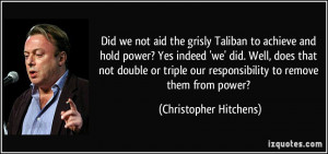 Did we not aid the grisly Taliban to achieve and hold power? Yes ...