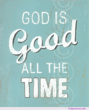 God is good all the time, all the time God is good!