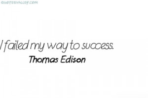 Failed My Way To Success ~ Failure Quote