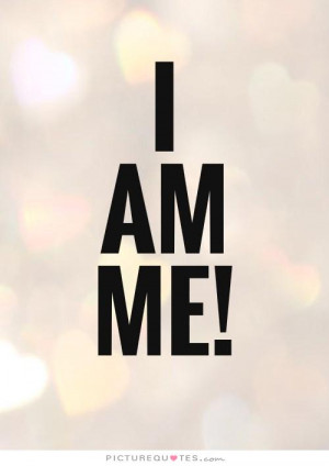 Yourself Quotes Being Yourself Quotes I Am Me Quotes I Am Quotes Just ...