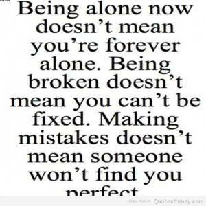 quotespictures com being alone now doesnt mean youre forever alone