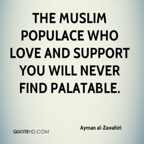 the Muslim populace who love and support you will never find palatable ...