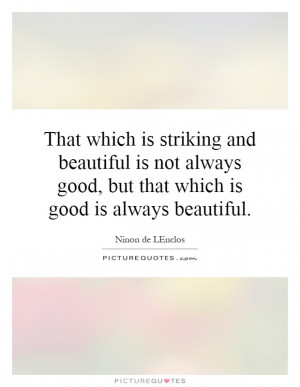 good but that which is good is always beautiful Picture Quote 1