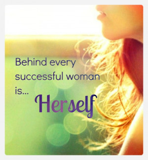 Behind every successful woman is herself #quote