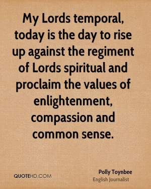 My Lords temporal, today is the day to rise up against the regiment of ...
