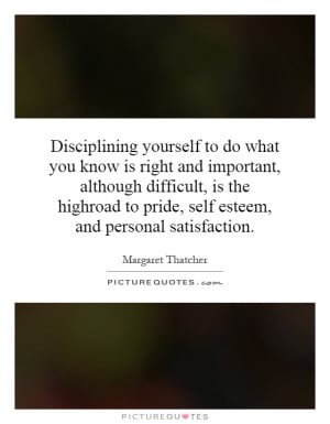 ... important, although difficult, is the highroad to pride, self esteem
