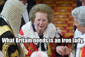 ... honor of Baroness Margaret Thatcher, here are 10 of her best quotes