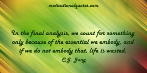 In the final analysis, we count for something only because of the ...