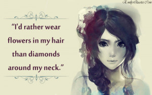 Rather Wear Flowers In My Hair Than Diamonds Around My Neck