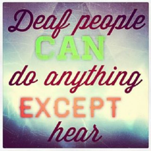 ... message Deaf people can do anything except hear. DEAF and ASL Rocks