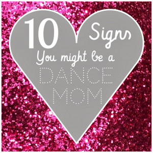 Dance Mom Quotes You might be a dance mom