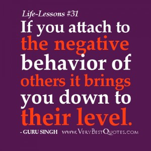 Life Lesson Quotes - If you attach to the negative behavior of others ...