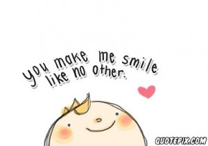 You Make Me Smile Quotes Images You make me smile quotes