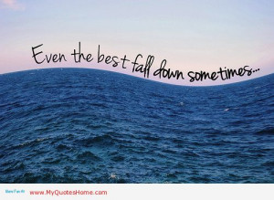 """Even The Best Fall Down Sometimes """" ~ Sea Quote"""