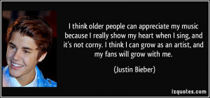 think older people can appreciate my music because I really show my ...