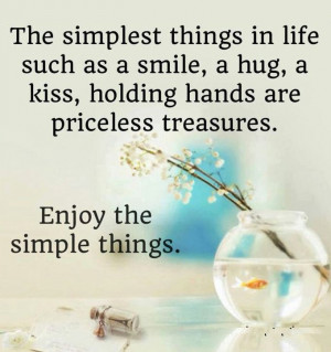 The simplest things in life such as a smile, a hug, a kiss, holding ...