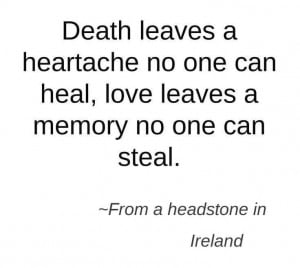 death leaves a heartache no one can heal love leaves a memory no one ...