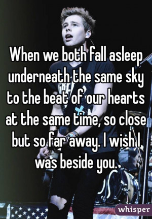When we both fall asleep underneath the same sky to the beat of our ...