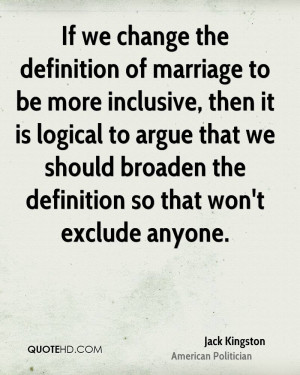 If we change the definition of marriage to be more inclusive, then it ...