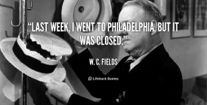 quote-W.-C.-Fields-last-week-i-went-to-philadelphia-but-42098.png