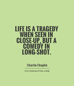 Life Quotes Comedy Quotes Tragedy Quotes Charlie Chaplin Quotes