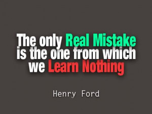 The Only Real Mistake Is The One From Which We Learn Nothing