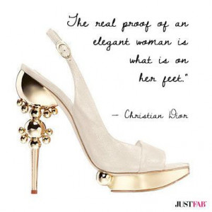 ... of an elegant woman is what is on her feet christian dior # quotes