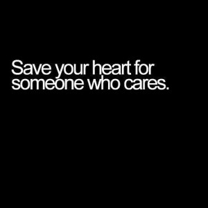 Save Your Heart For Someone Who Cares