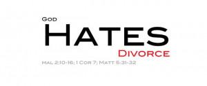 "biblical view of divorce, we quote Malachi: ""God hates divorce ..."