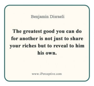 Benjamin Disraeli Quote: The greatest good you can do for another is ...