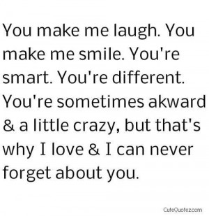 ... crazy but thats why i love i can never forget about you love quote