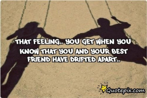 ... you Get When You Knowthat You And Your Best Friendhave Drifted Apart