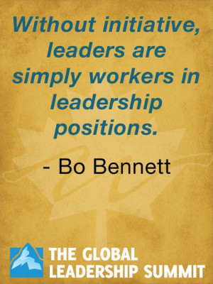 Leadership quote by Bo Bennett, The Global Leadership Summit, Willow ...