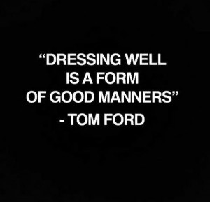 ... Dressing well is a form of good manners.