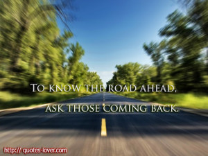 To know the road ahead, ask those coming back.