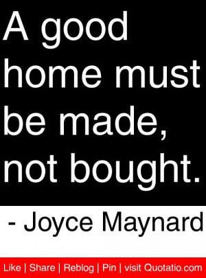 ... good home must be made not bought joyce maynard # quotes # quotations