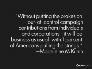 Without putting the brakes on out-of-control campaign contributions ...