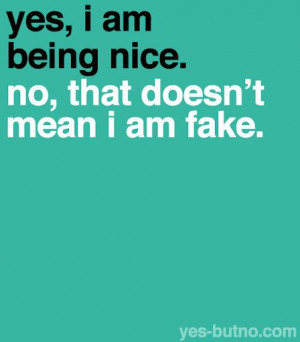 Yes i am being nice quote