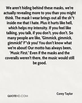 Corey Taylor - We aren't hiding behind these masks, we're actually ...