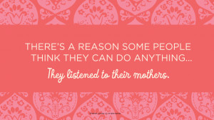 Mother's Day Quotes: There's a reason some people think they can do ...