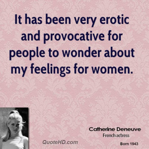 It has been very erotic and provocative for people to wonder about my ...