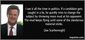 see it all the time in politics. If a candidate gets caught in a lie ...