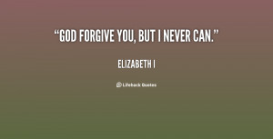 Will Never Forgive You Quotes
