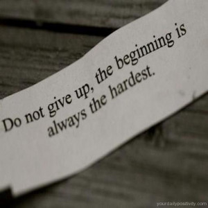 Quote #90 – Do not give, the beginning is always the hardest.