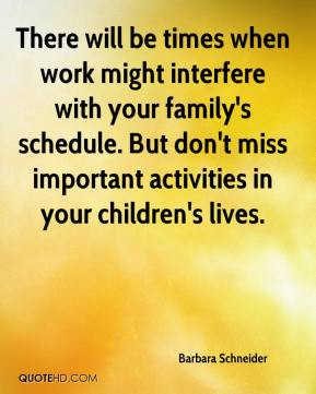 Barbara Schneider - There will be times when work might interfere with ...