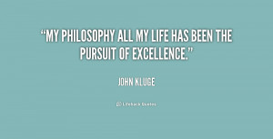 My philosophy all my life has been the pursuit of excellence.""