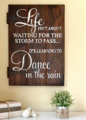 Wooden Sign Sayings and Quotes | Dance In The Rain