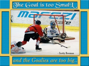 The goal is too small and the goalies are too big