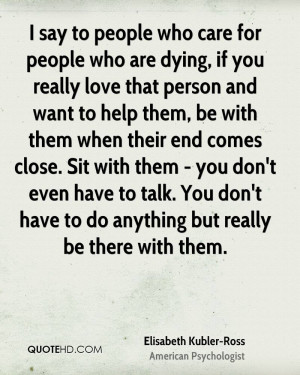 say to people who care for people who are dying, if you really love ...
