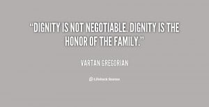 quote-Vartan-Gregorian-dignity-is-not-negotiable-dignity-is-the-92935 ...
